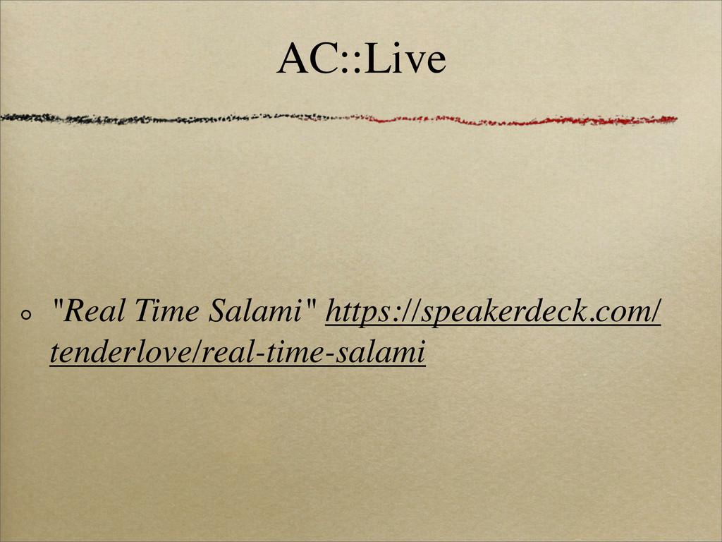 "AC::Live ""Real Time Salami"" https://speakerdeck..."