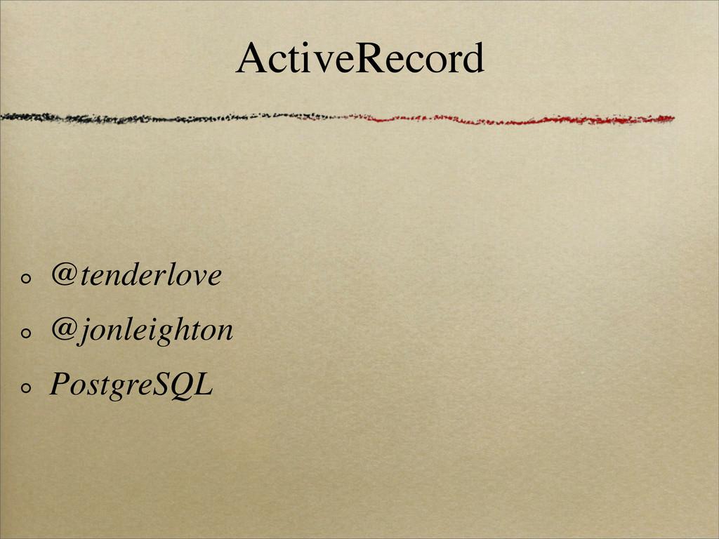 ActiveRecord @tenderlove @jonleighton PostgreSQL