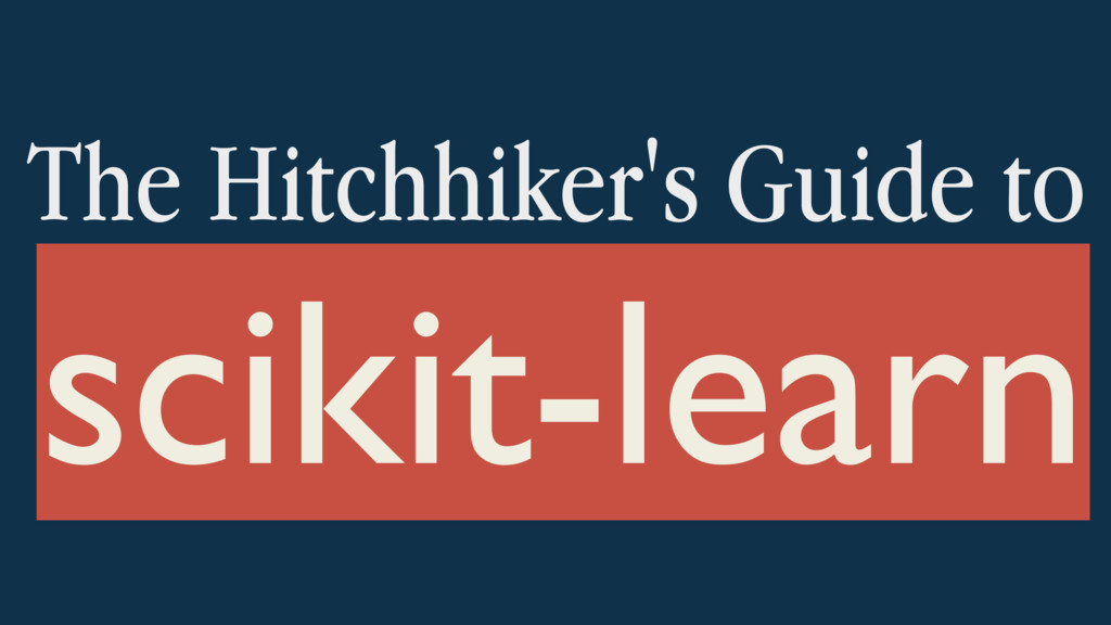 The Hitchhiker's Guide to scikit-learn