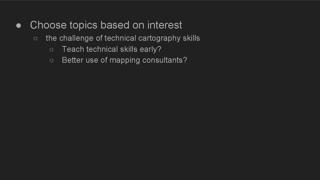 ● Choose topics based on interest ○ the challen...