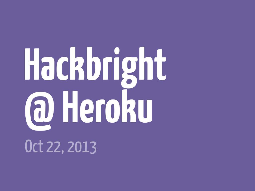 Hackbright @ Heroku Oct 22, 2013