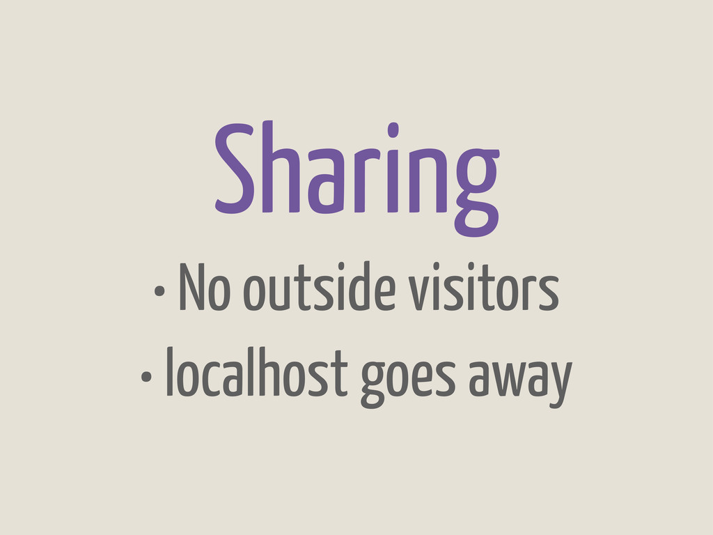 Sharing • No outside visitors • localhost goes ...