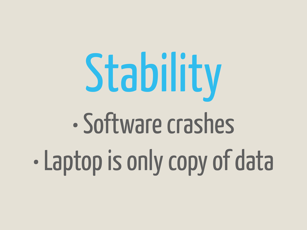 Stability • Software crashes • Laptop is only c...