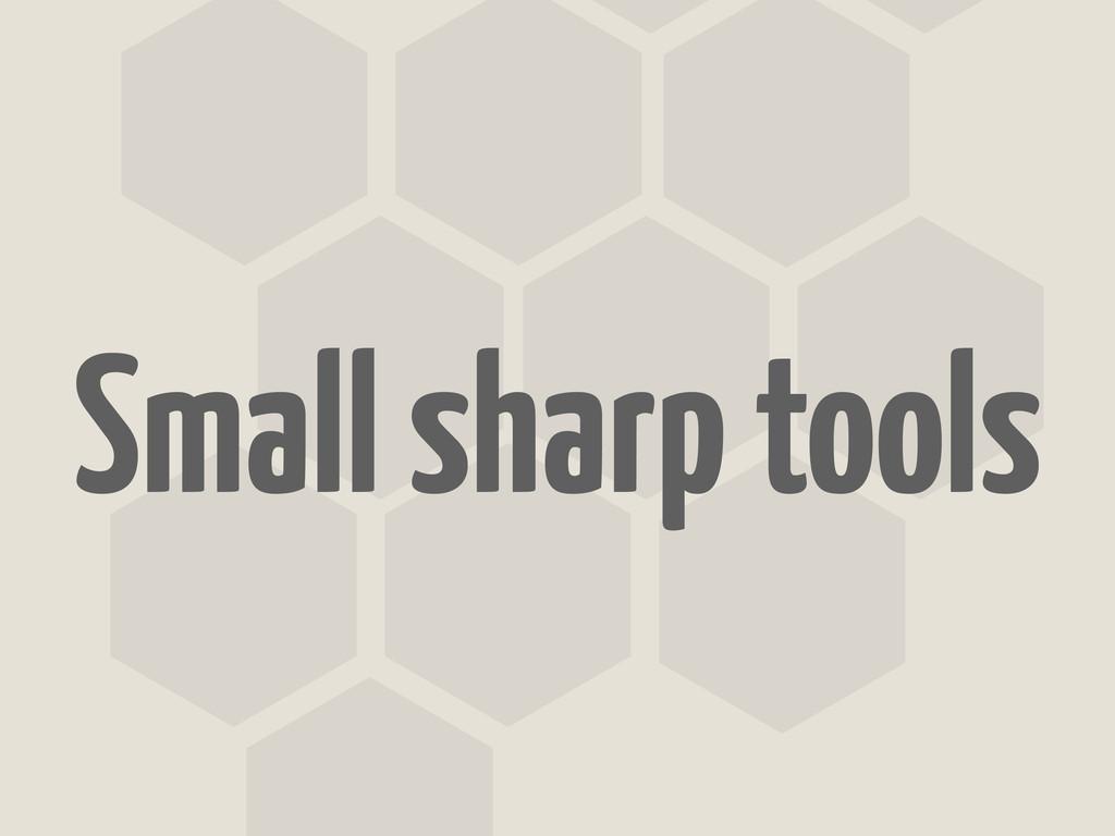 Small sharp tools