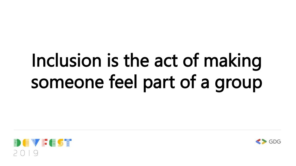 Inclusion is the act of making someone feel par...