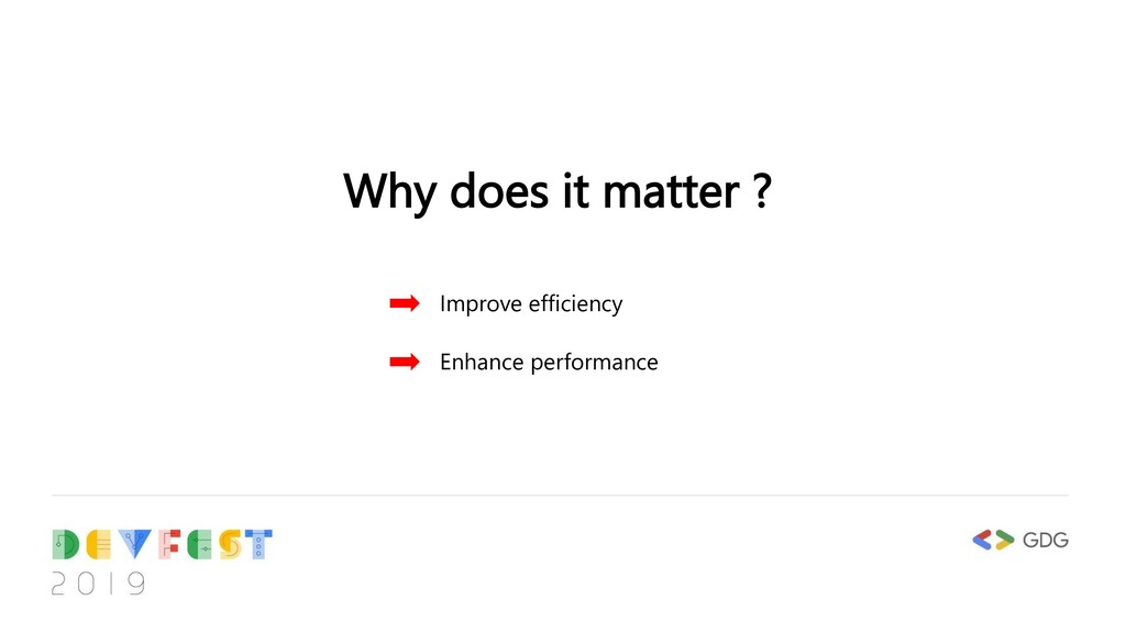 Why does it matter ? Improve efficiency Enhance...