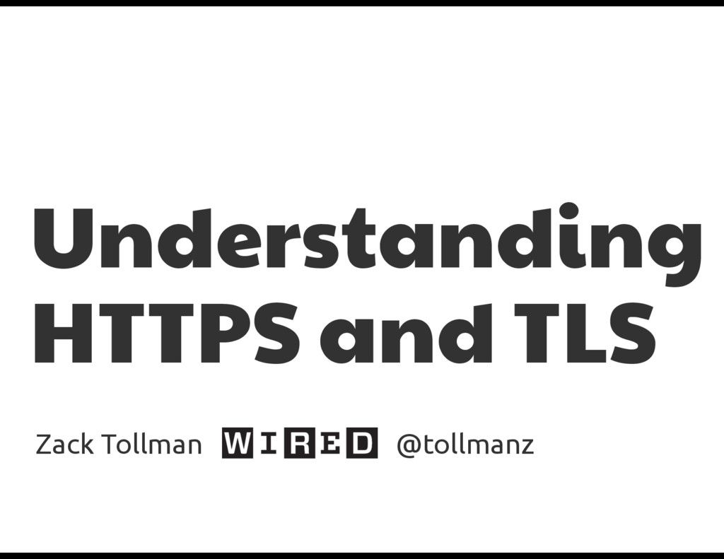 Understanding HTTPS and TLS Zack Tollman @tollm...