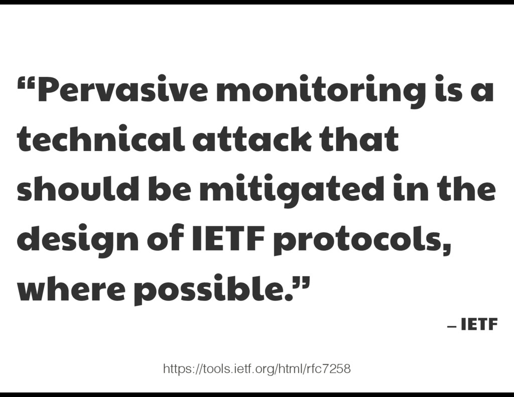 """Pervasive monitoring is a technical attack tha..."