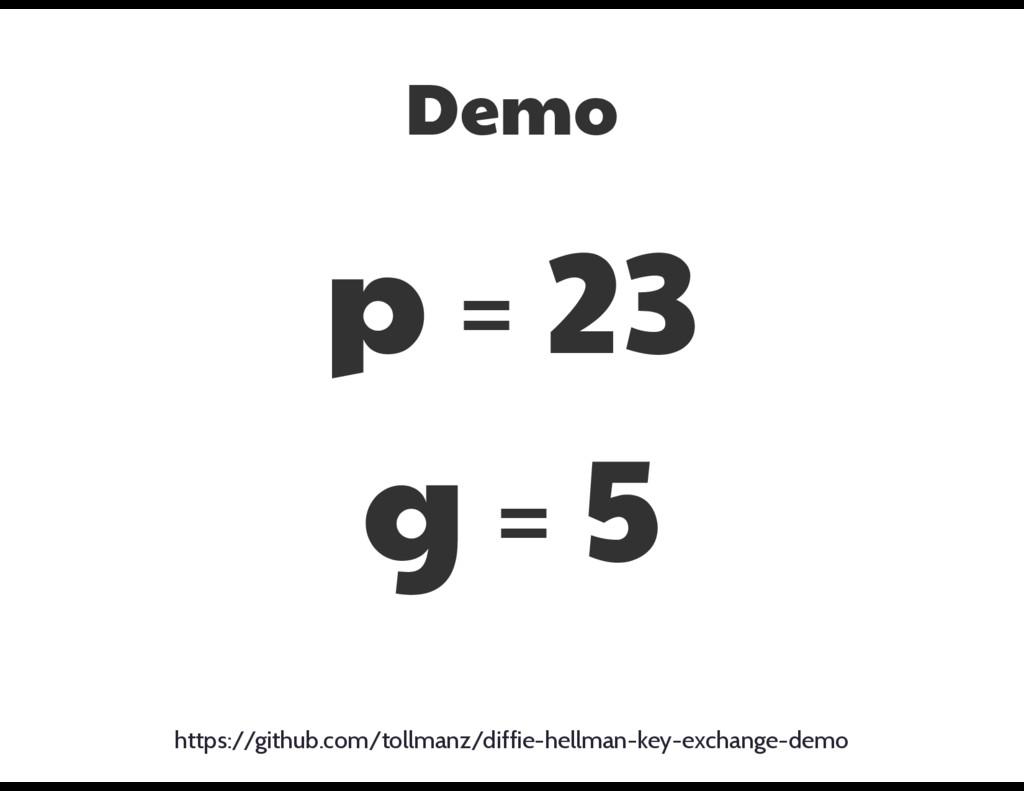 p = 23  g = 5 https://github.com/tollmanz/diffi...