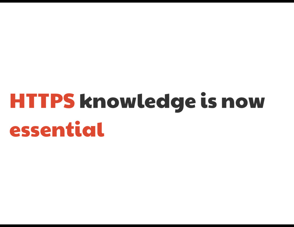 HTTPS knowledge is now essential