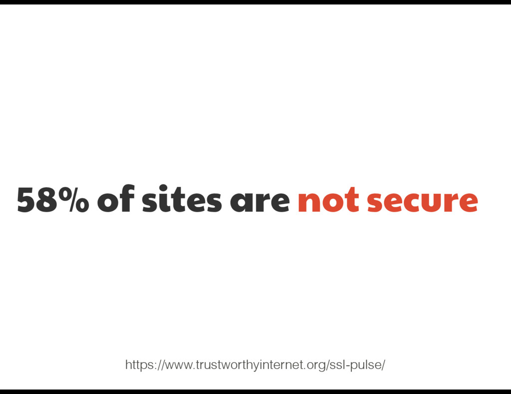 58% of sites are not secure https://www.trustwo...