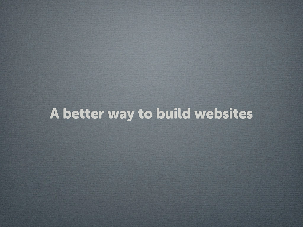 A better way to build websites