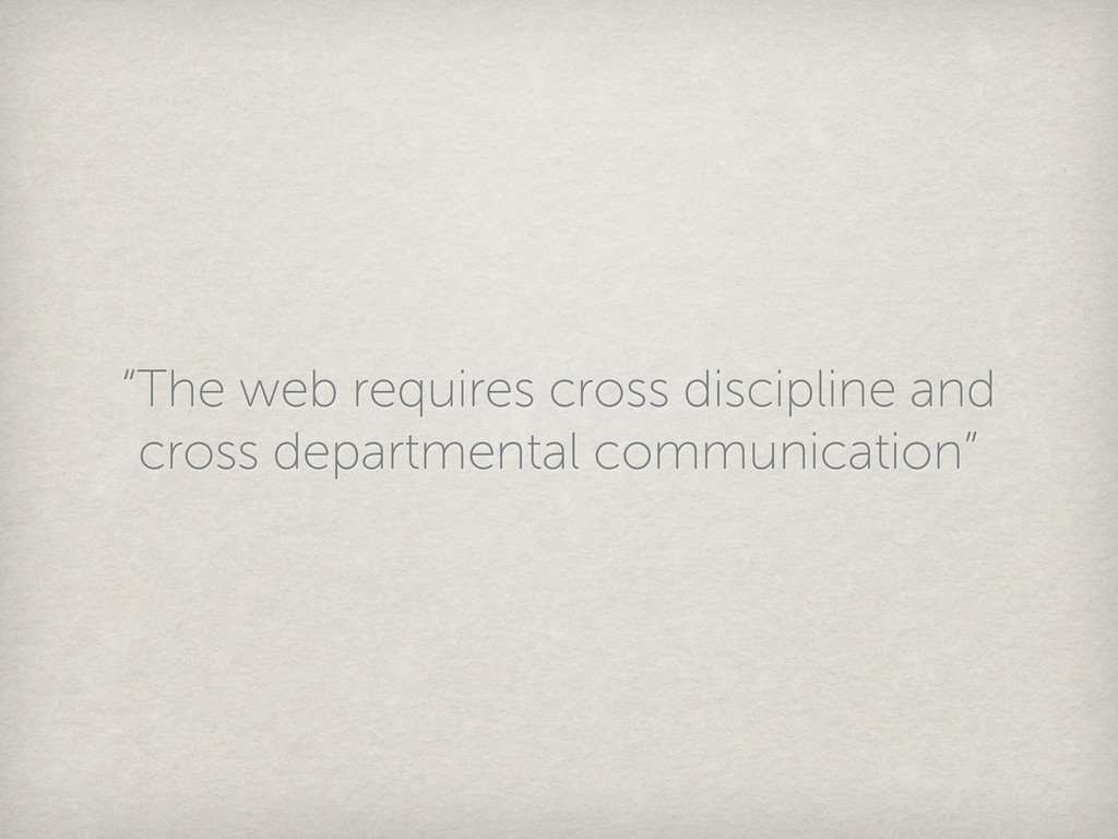 """""""The web requires cross discipline and cross de..."""