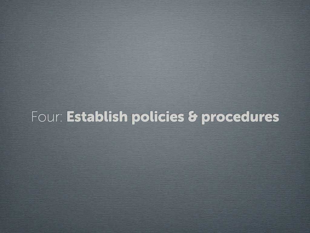 Four: Establish policies & procedures