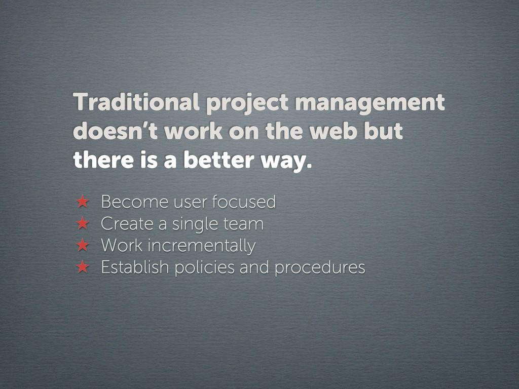 ★ Become user focused ★ Create a single team ★ ...