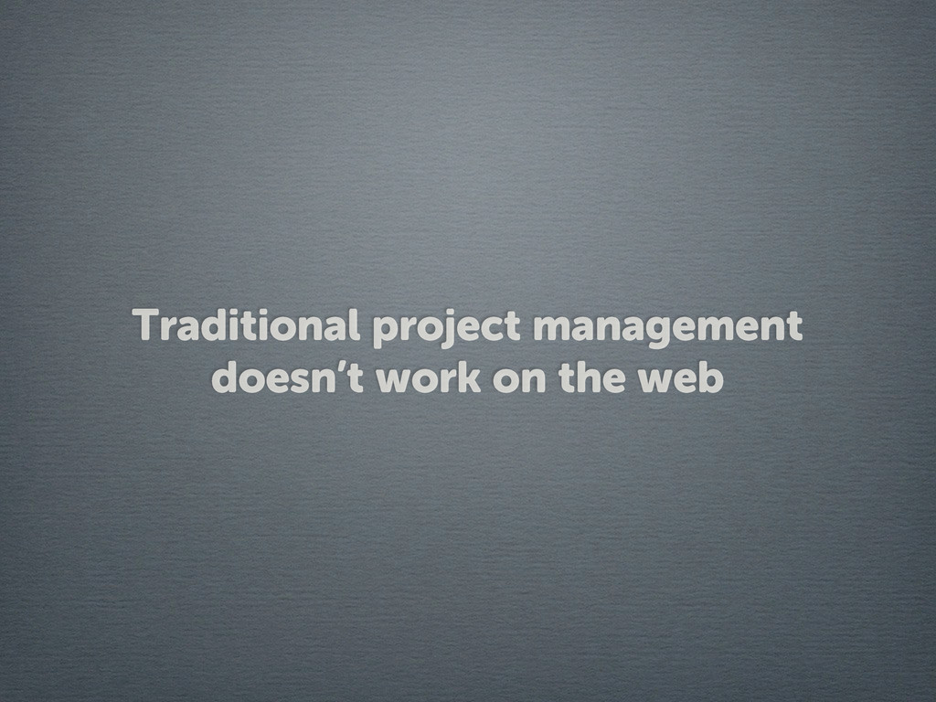 Traditional project management doesn't work on ...