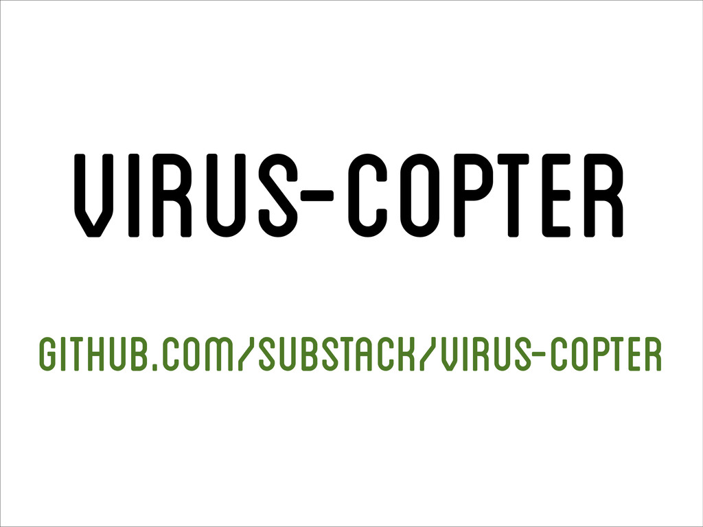 virus-copter github.com/substack/virus-copter