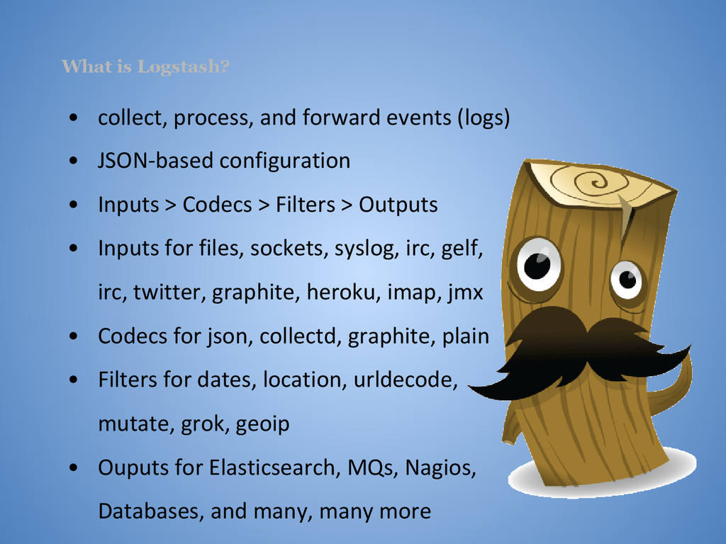 What is Logstash? • collect, process, and forwa...