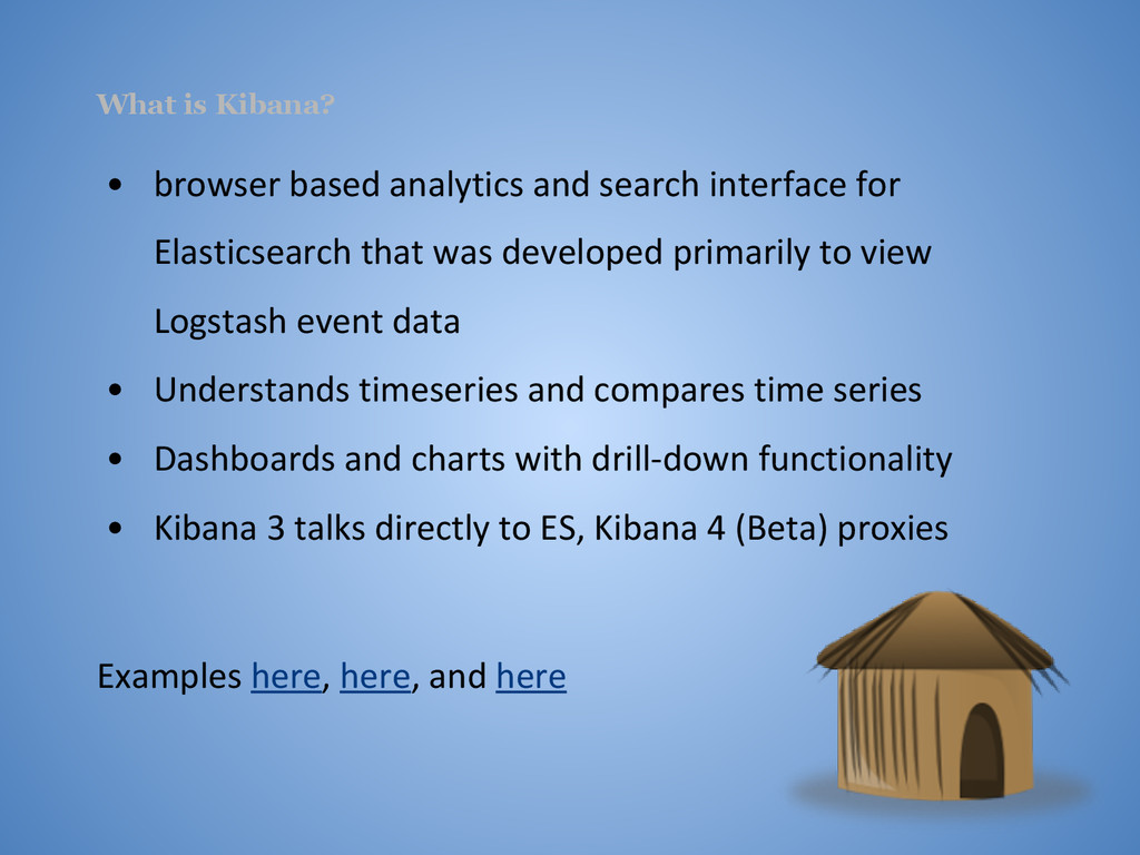 What is Kibana? • browser based analytics and s...