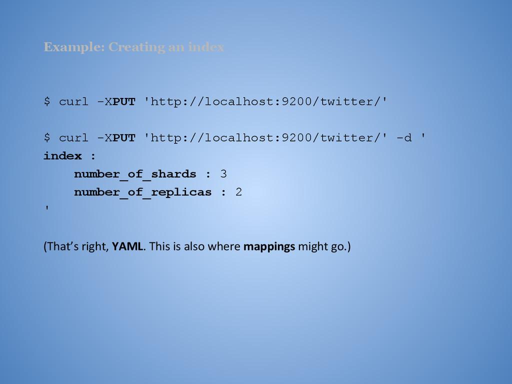 Example: Creating an index $ curl -XPUT 'http:/...