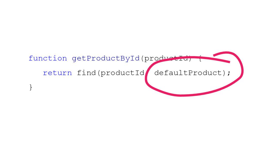 function getProductById(productId) { return fin...
