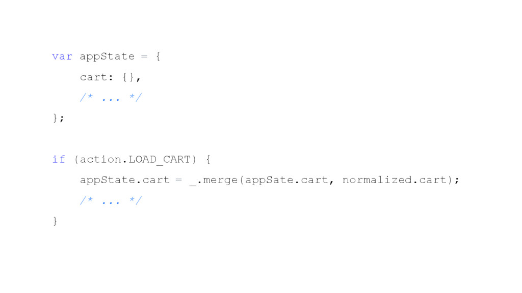 var appState = { cart: {}, /* ... */ }; if (act...