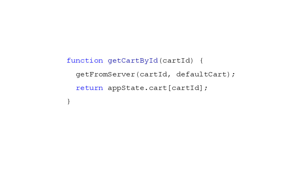 function getCartById(cartId) { getFromServer(ca...