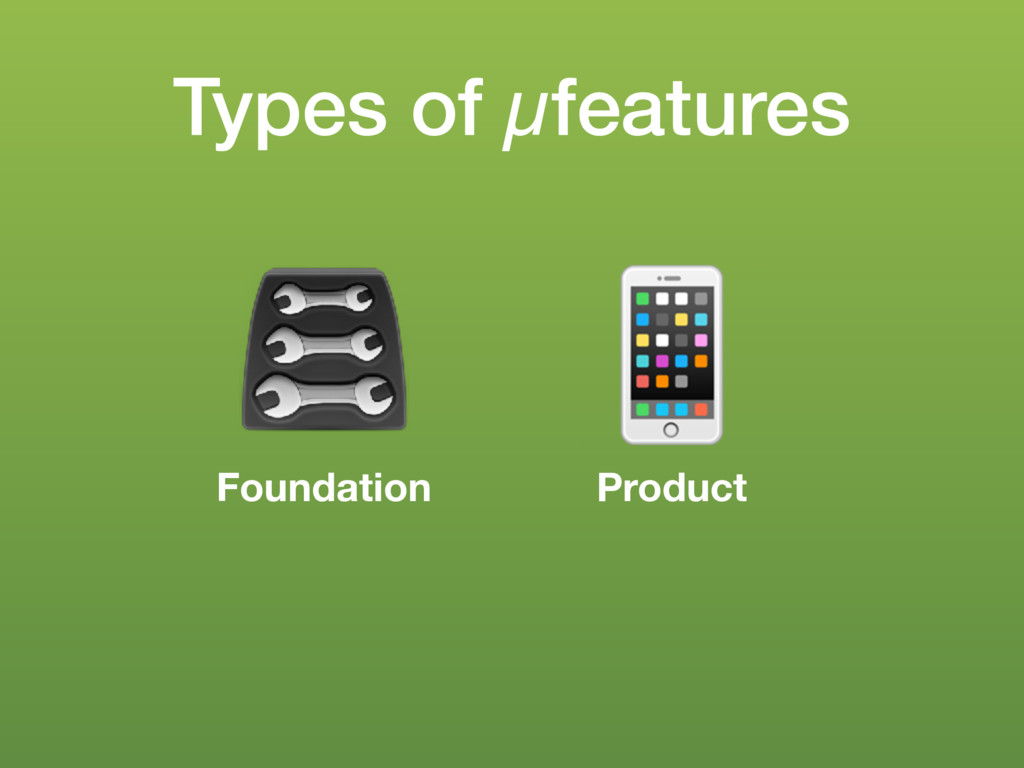 Types of µfeatures Foundation Product !