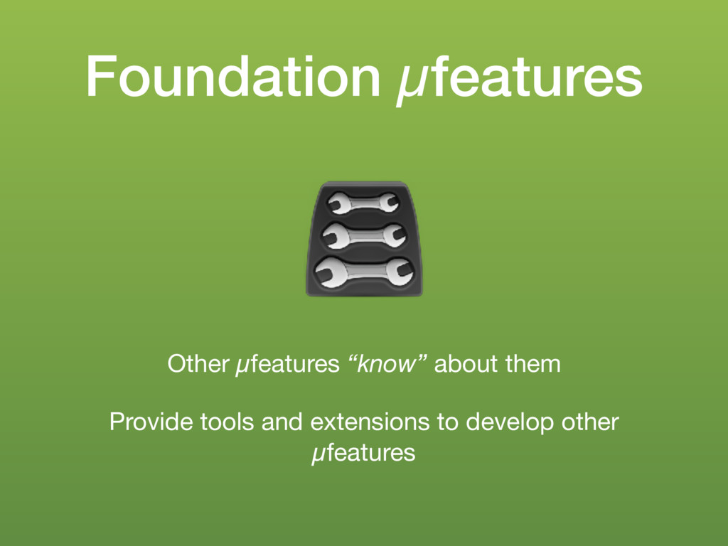 """Foundation µfeatures Other µfeatures """"know"""" abo..."""