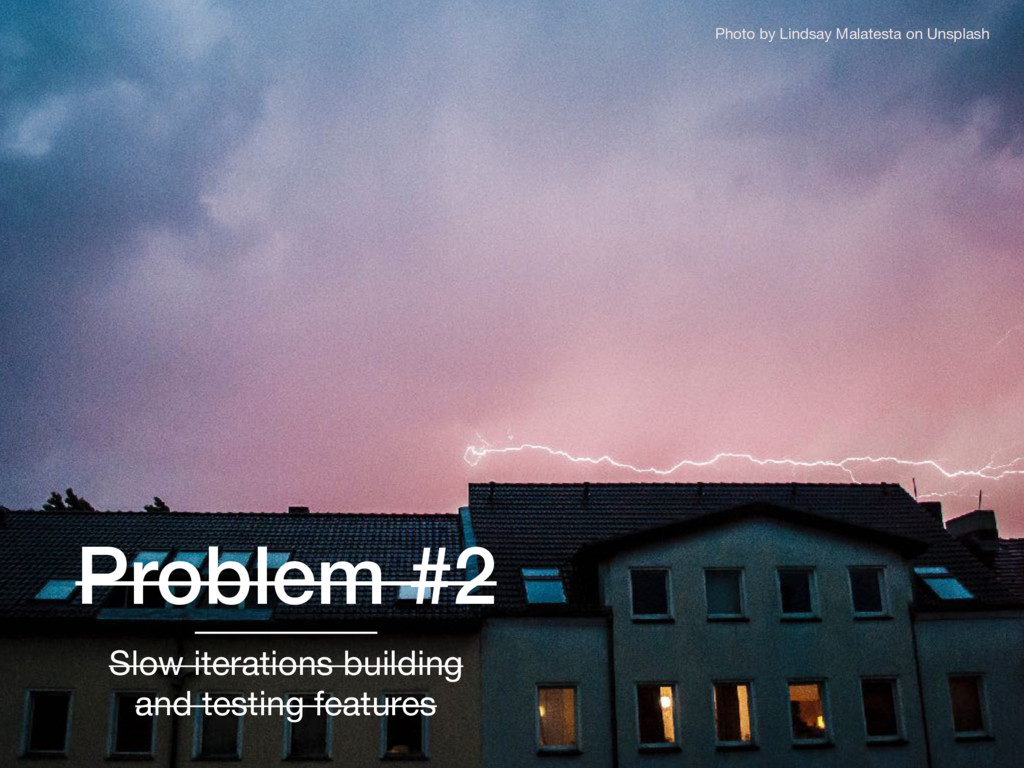 Problem #2 Slow iterations building and testing...