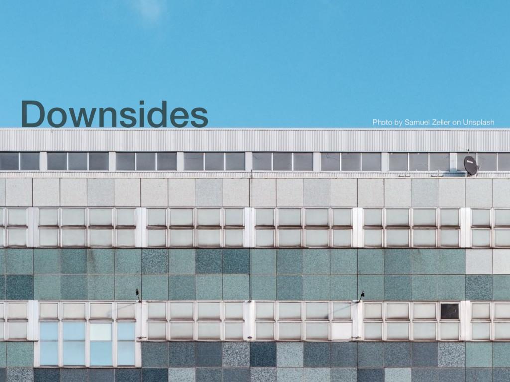 Downsides Photo by Samuel Zeller on Unsplash