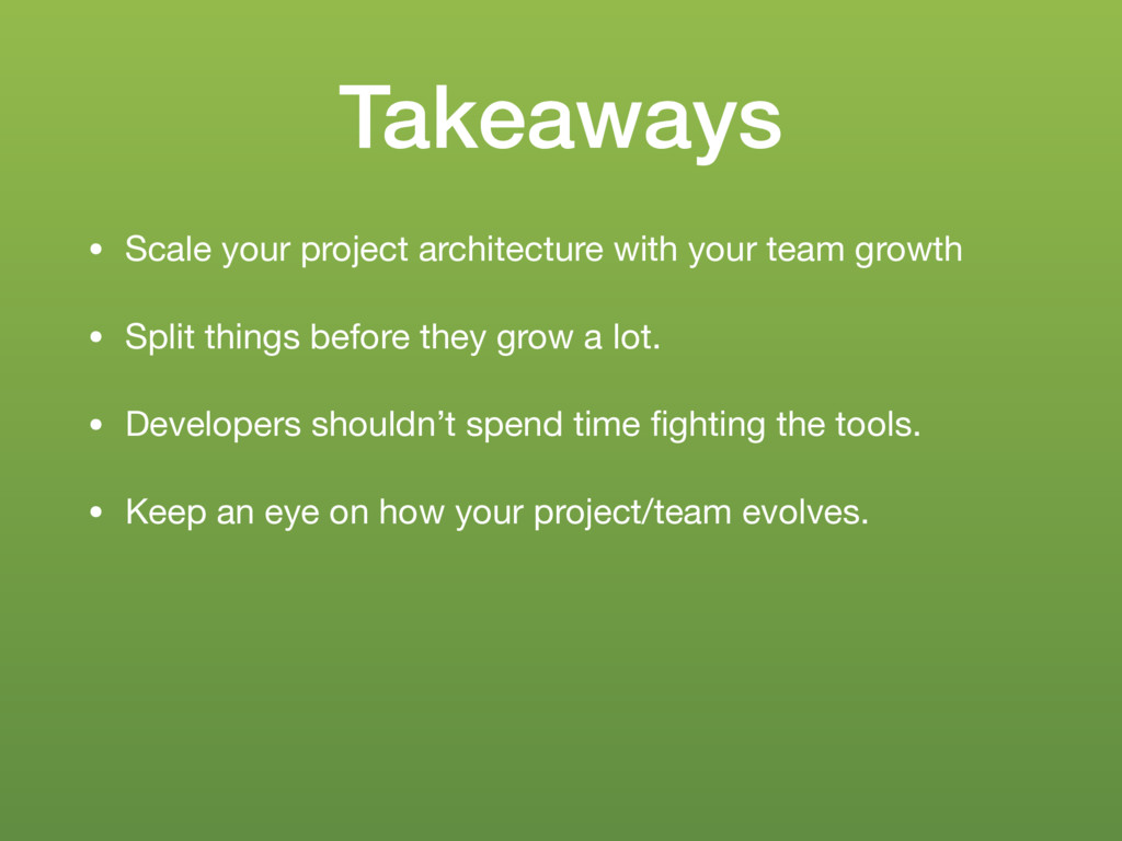Takeaways • Scale your project architecture wit...