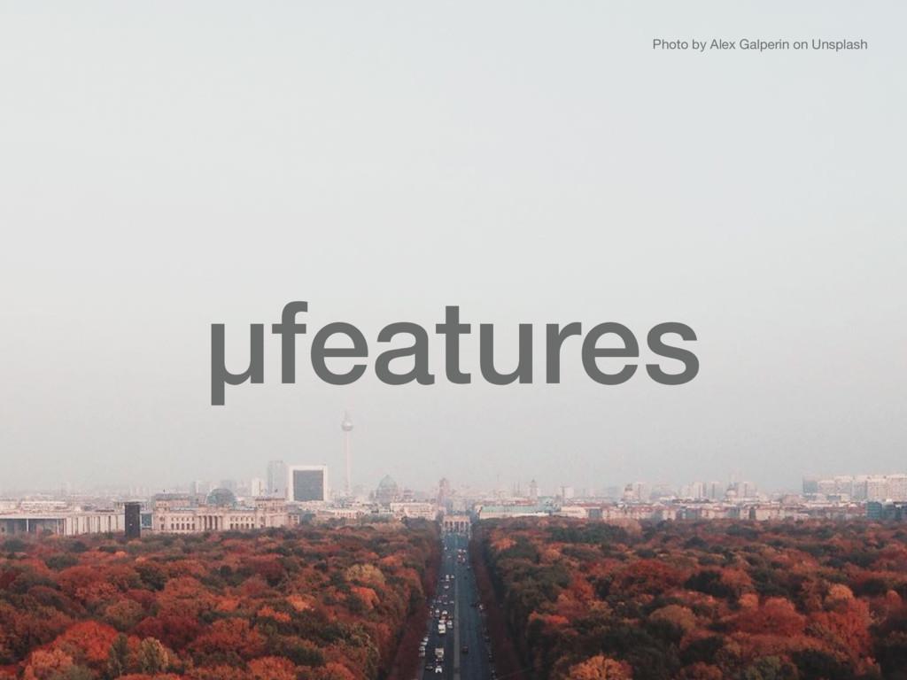 µfeatures Photo by Alex Galperin on Unsplash