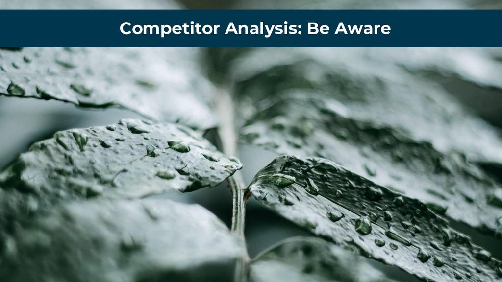 Competitor Analysis: Be Aware