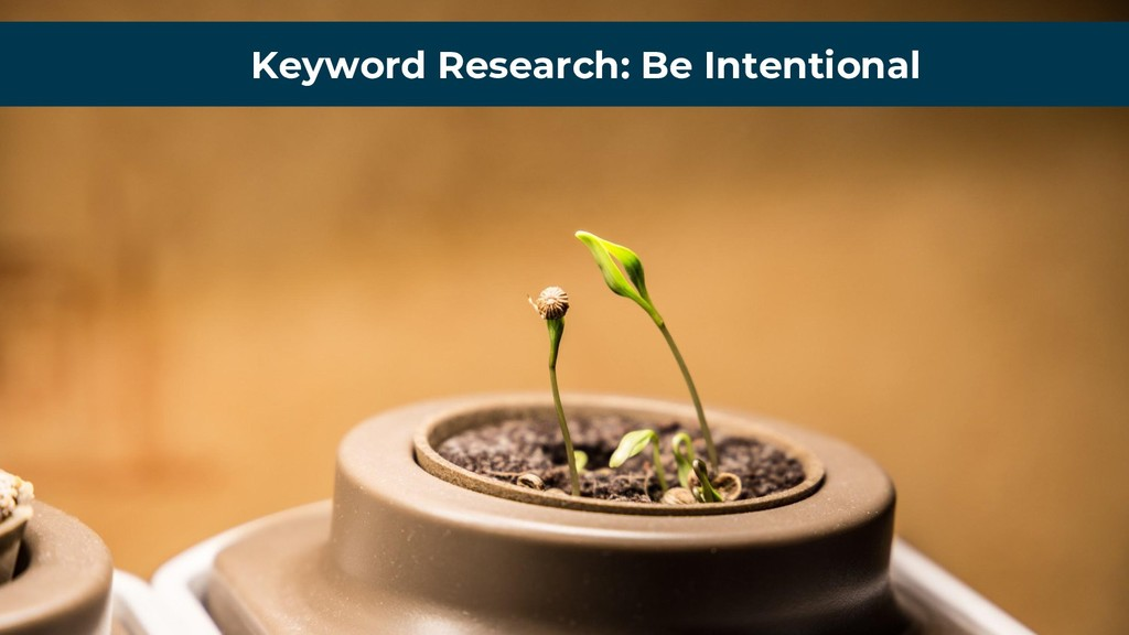 Keyword Research: Be Intentional