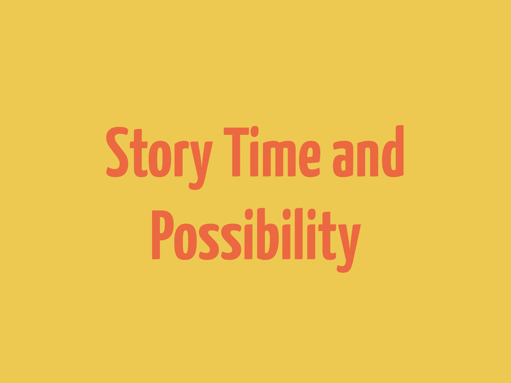 Story Time and Possibility