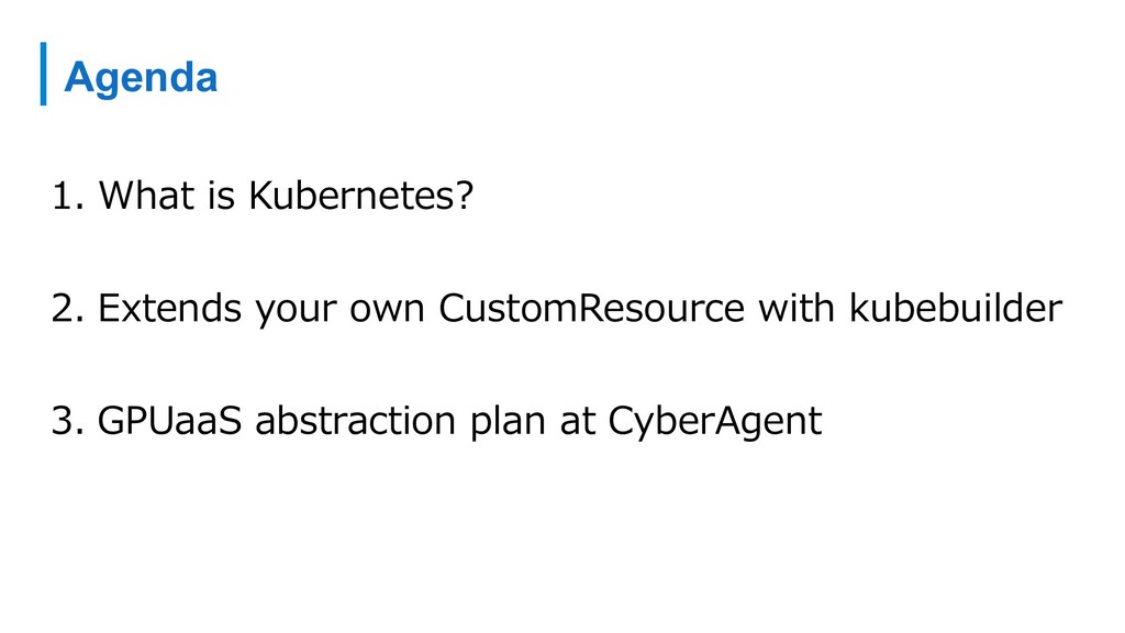 Agenda 1.  What is Kubernetes? 2.  Extends your...