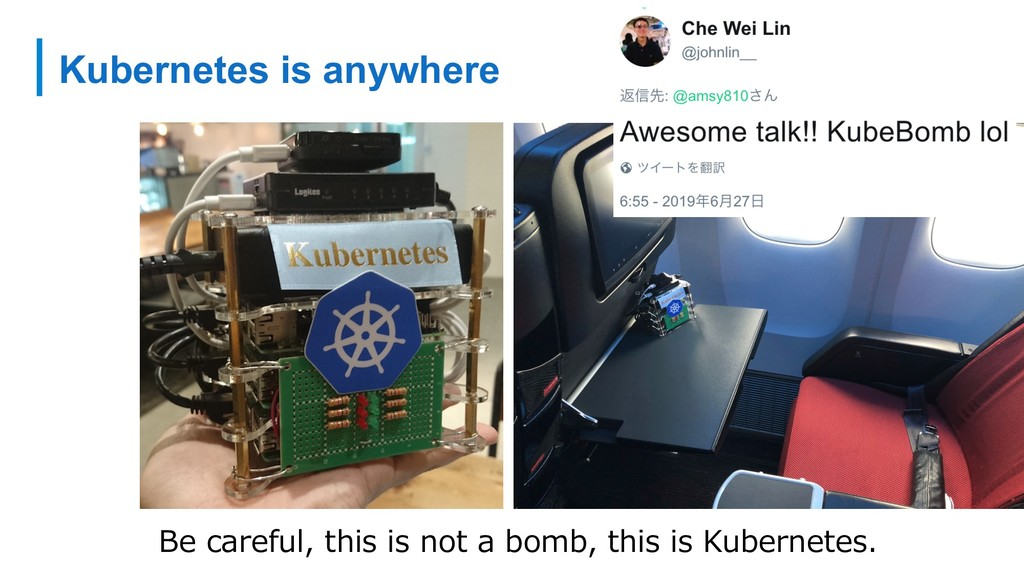 Kubernetes is anywhere Be careful, this is not ...