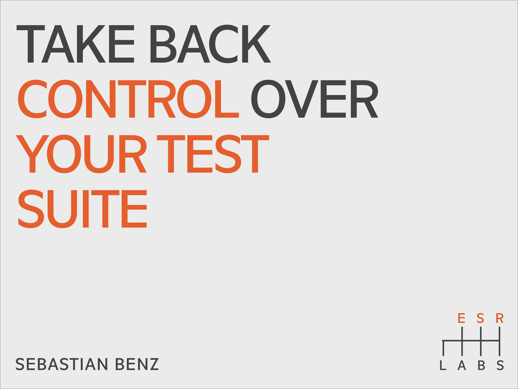 TAKE BACK CONTROL OVER YOUR TEST SUITE SEBASTIA...