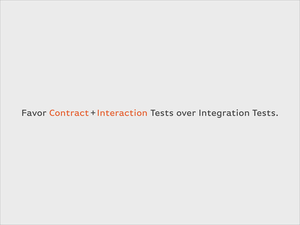 Contract Interaction + Tests over Integration T...