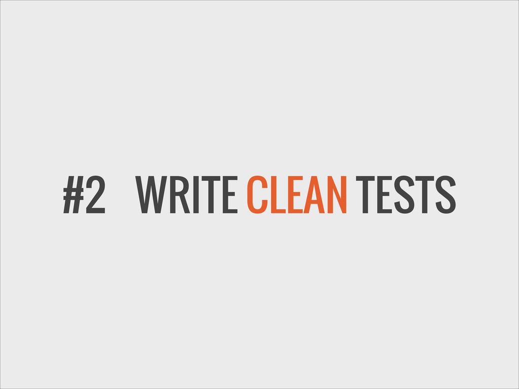 #2 WRITE CLEAN TESTS