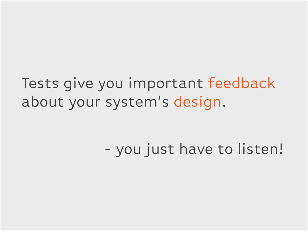 Tests give you important feedback about your sy...