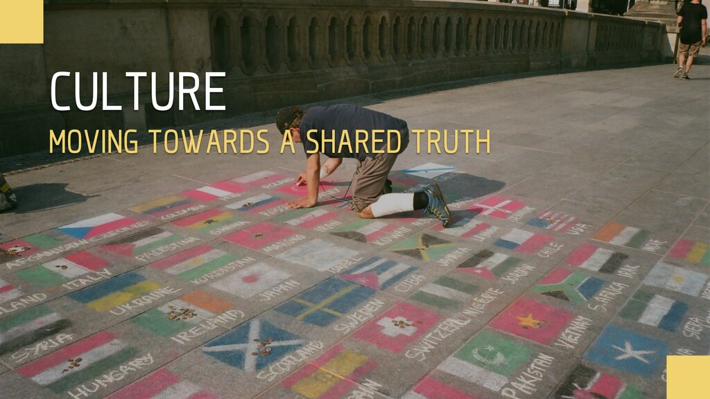 CULTURE MOVING TOWARDS A SHARED TRUTH