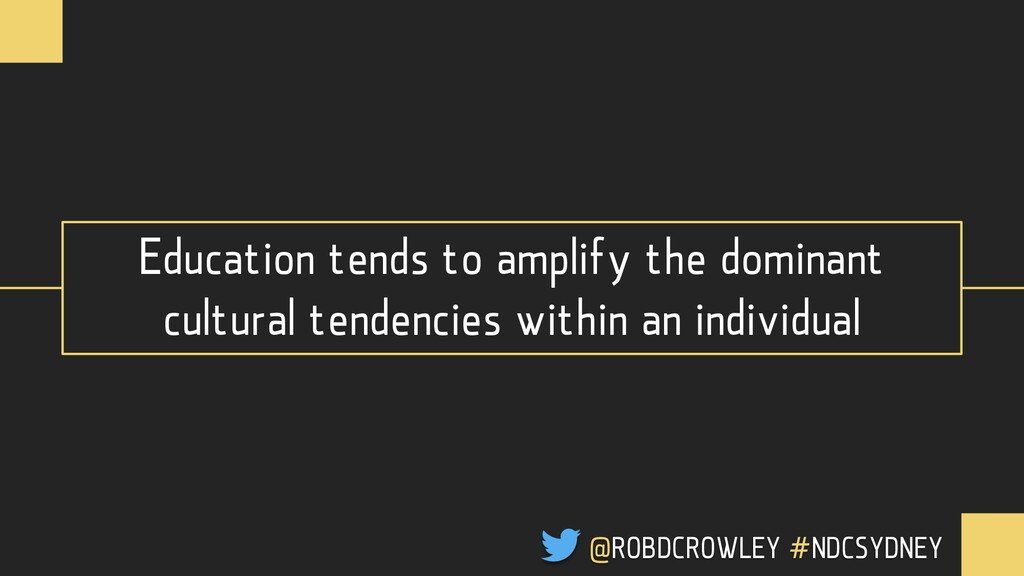 Education tends to amplify the dominant cultura...