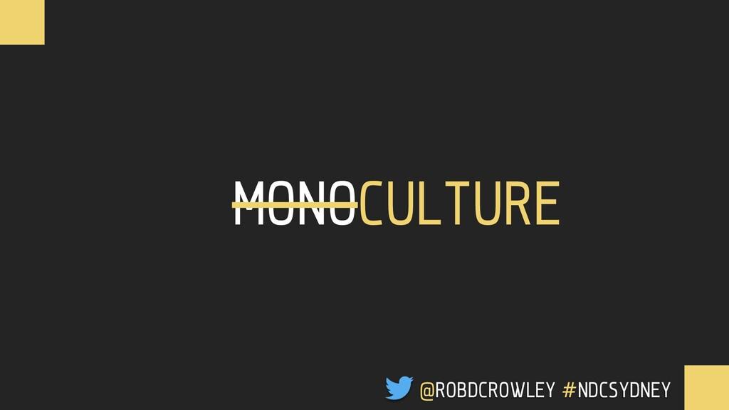 MONOCULTURE @ROBDCROWLEY #NDCSYDNEY