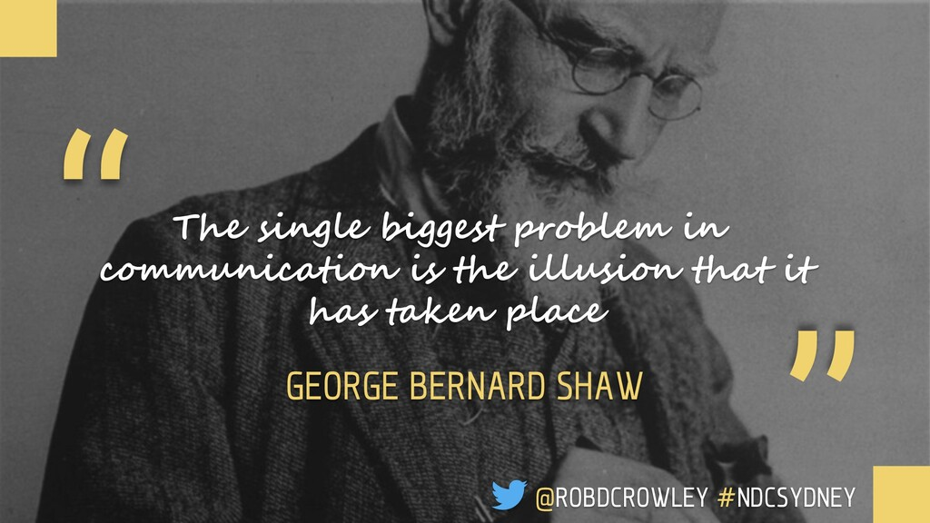 """ ""The single biggest problem in communication ..."