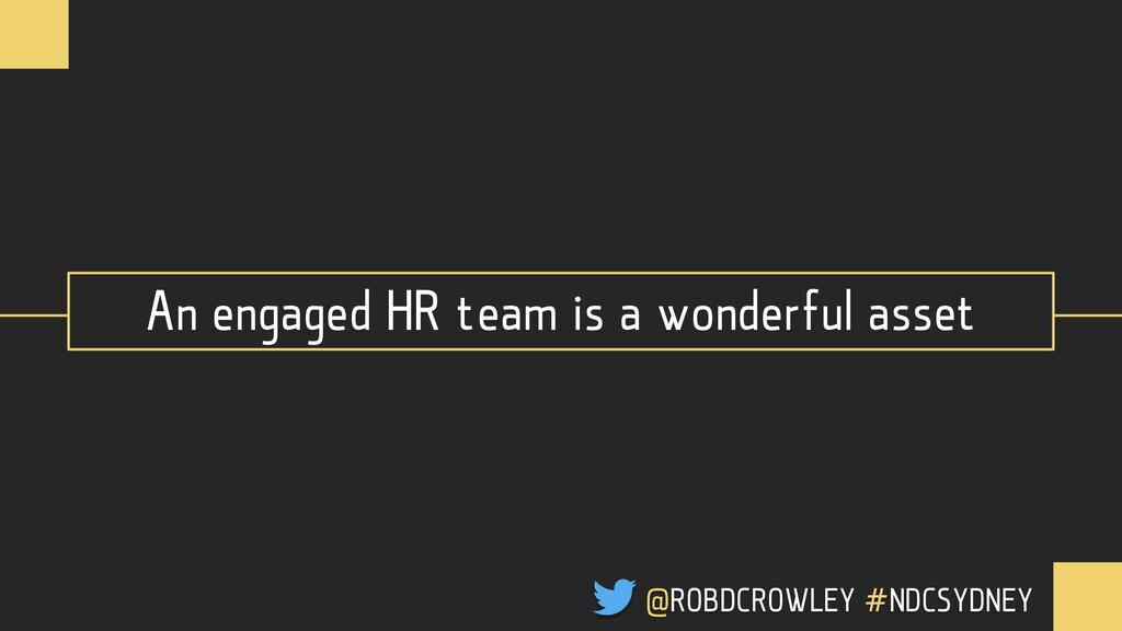 An engaged HR team is a wonderful asset @ROBDCR...
