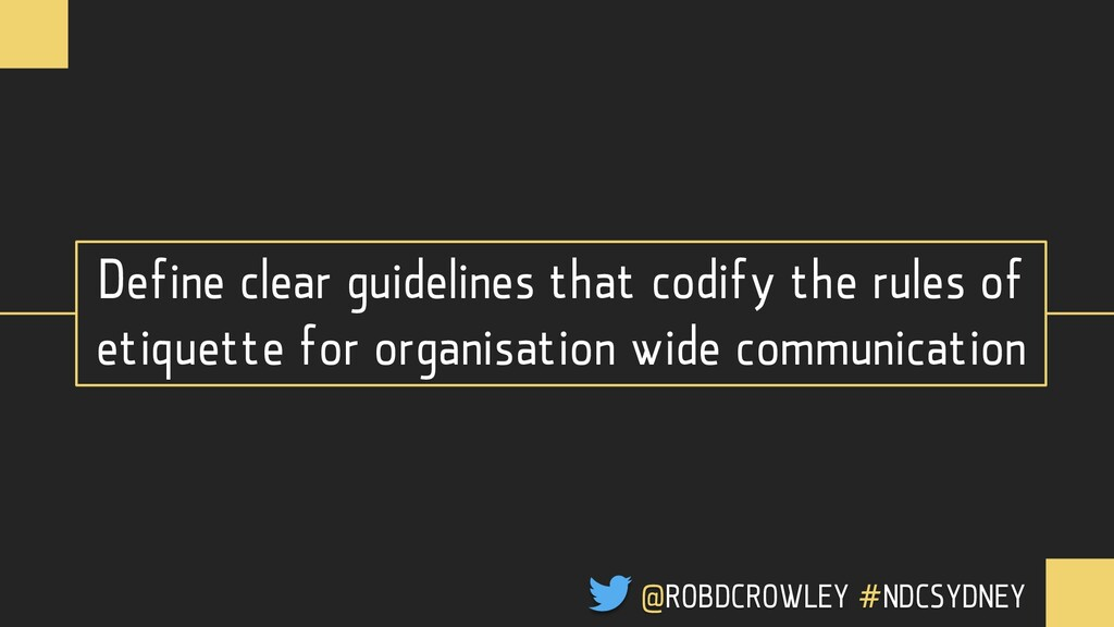 Define clear guidelines that codify the rules o...