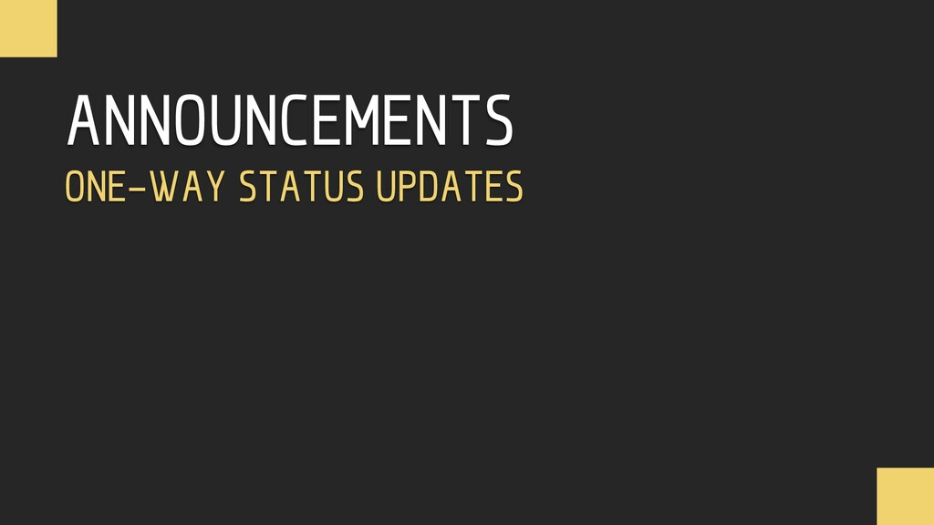ANNOUNCEMENTS ONE-WAY STATUS UPDATES