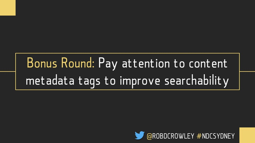 Bonus Round: Pay attention to content metadata ...